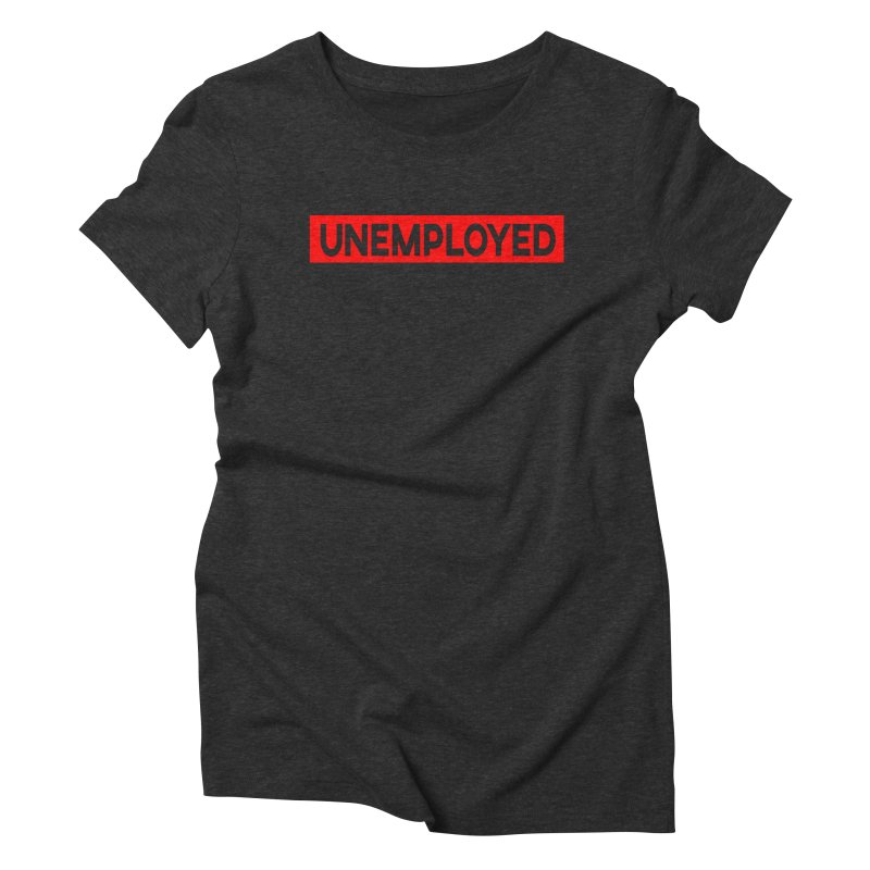 Unemployed Women's Triblend T-Shirt by XY The Brand