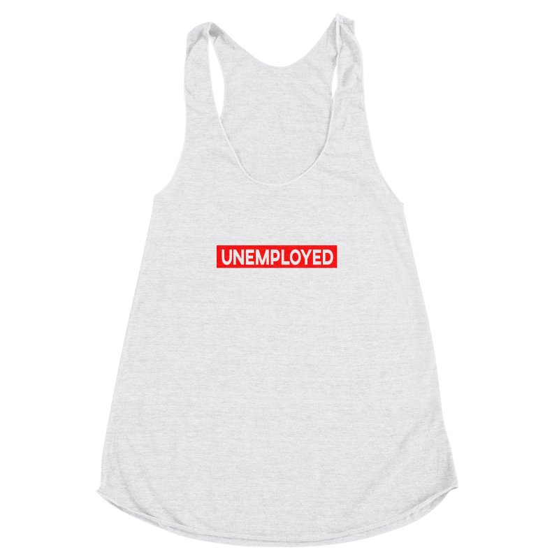 Unemployed Women's Racerback Triblend Tank by XY The Brand