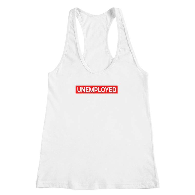 Unemployed Women's Racerback Tank by XY The Brand