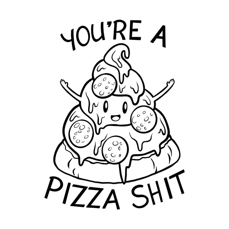 You're a Pizza Shit (white) Men's T-Shirt by Y'all Ever Shop?