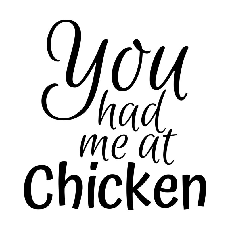 You had me at chicken by Southern Creative