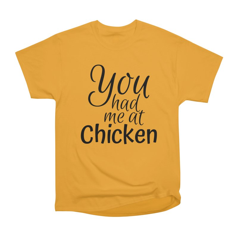 You had me at chicken Men's Heavyweight T-Shirt by Southern Creative