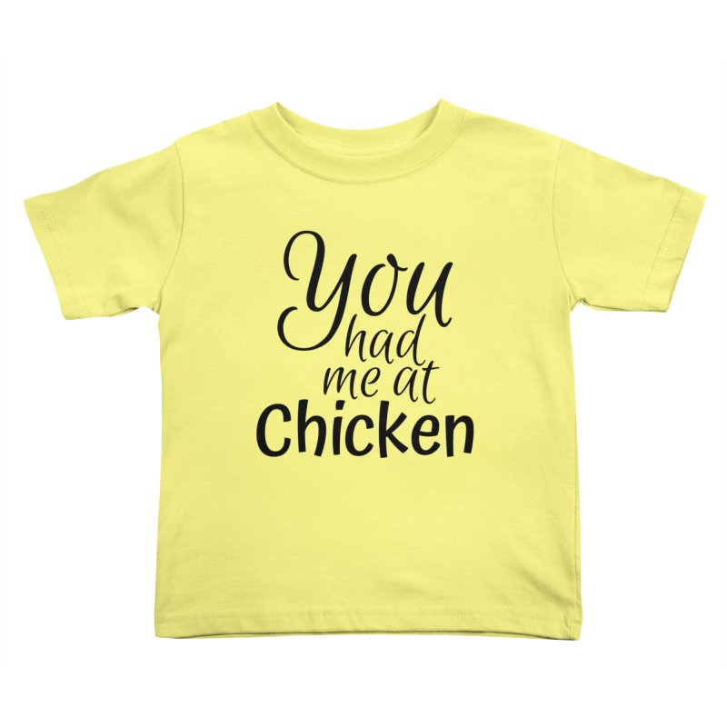 You had me at chicken Kids Toddler T-Shirt by Southern Creative