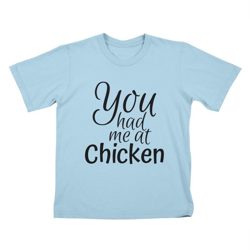 You had me at chicken Kids T-Shirt by Southern Creative