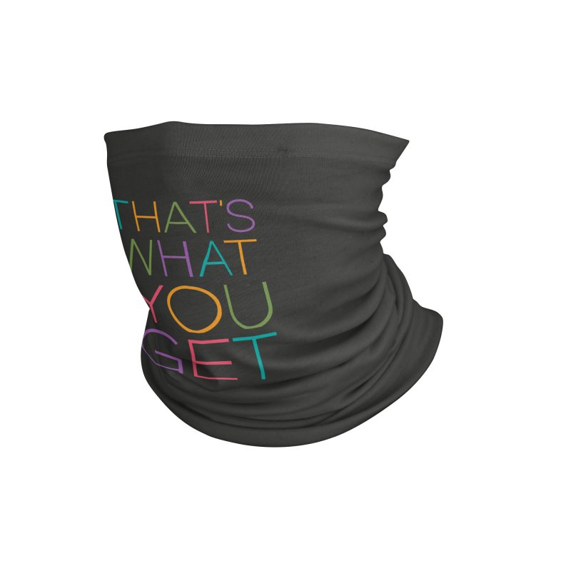 THAT'S WHAT YOU GET Accessories Neck Gaiter by YANMOS