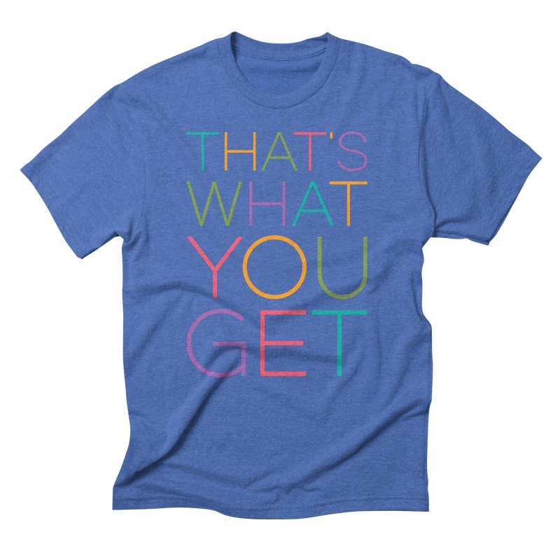 THAT'S WHAT YOU GET Men's T-Shirt by YANMOS
