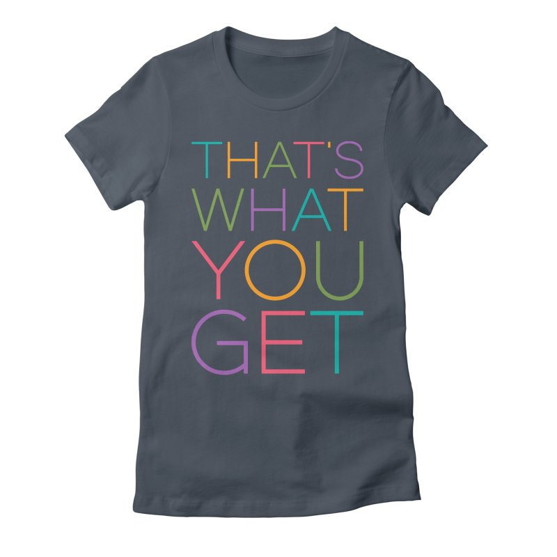 THAT'S WHAT YOU GET Women's T-Shirt by YANMOS