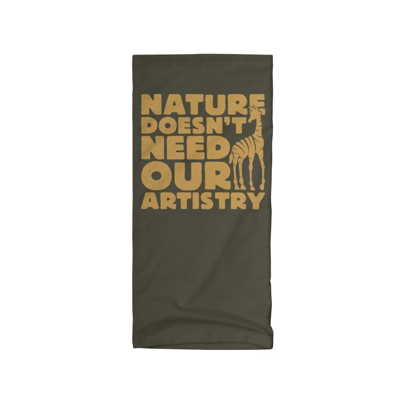 Nature doesn't need our artistry Accessories Neck Gaiter by YANMOS