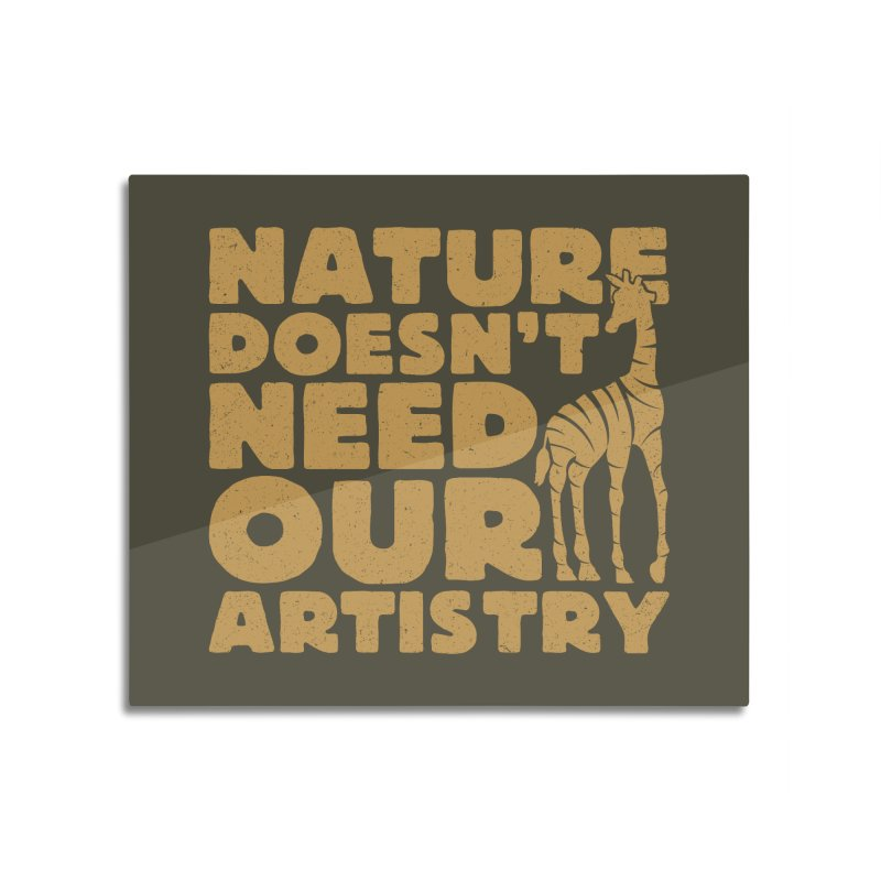 Nature doesn't need our artistry Home Mounted Aluminum Print by YANMOS
