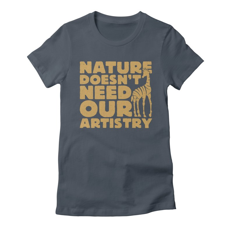 Nature doesn't need our artistry Women's T-Shirt by YANMOS