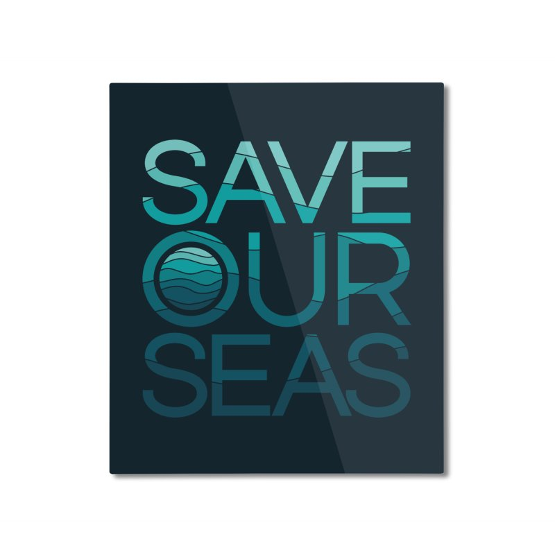 Save Our Seas Home Mounted Aluminum Print by YANMOS