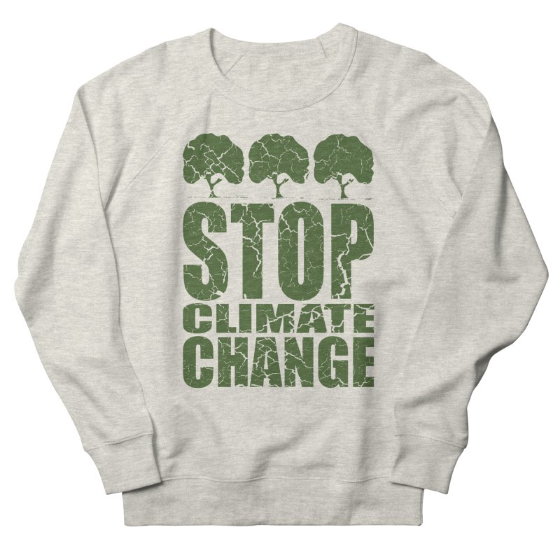 Stop Climate Change Women's Sweatshirt by YANMOS