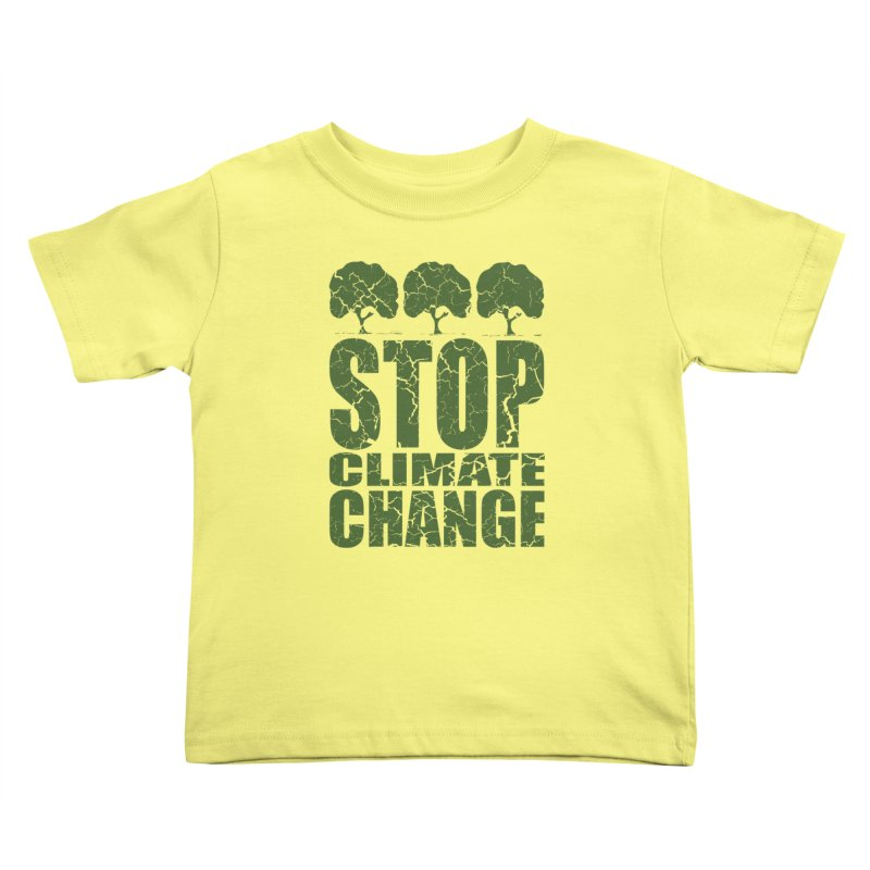 Stop Climate Change Kids Toddler T-Shirt by YANMOS
