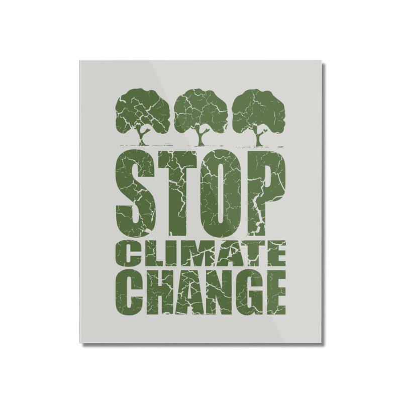 Stop Climate Change Home Mounted Acrylic Print by YANMOS