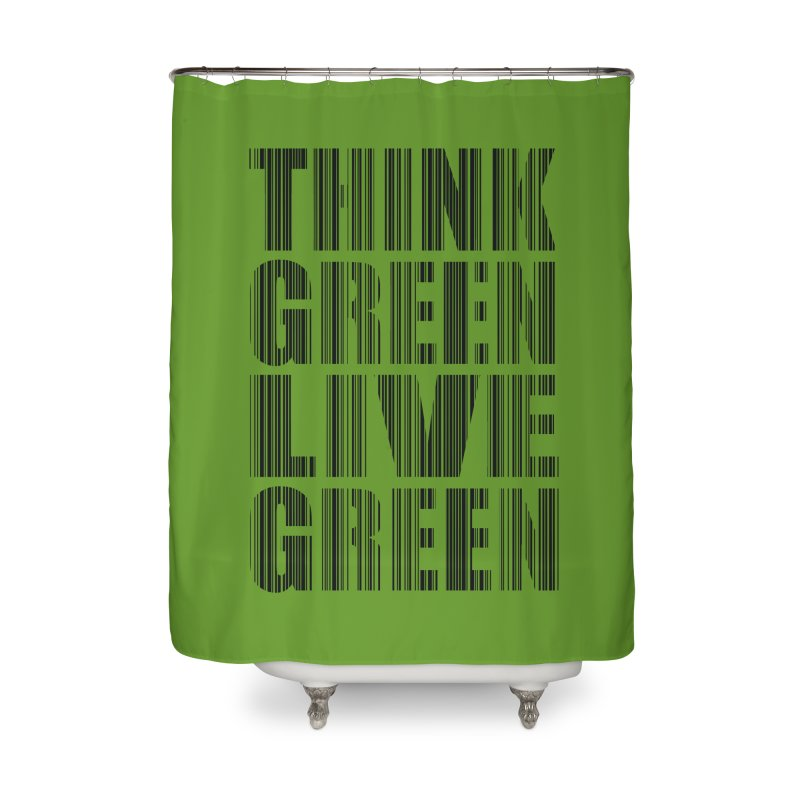 THINK GREEN LIVE GREEN Home Shower Curtain by YANMOS