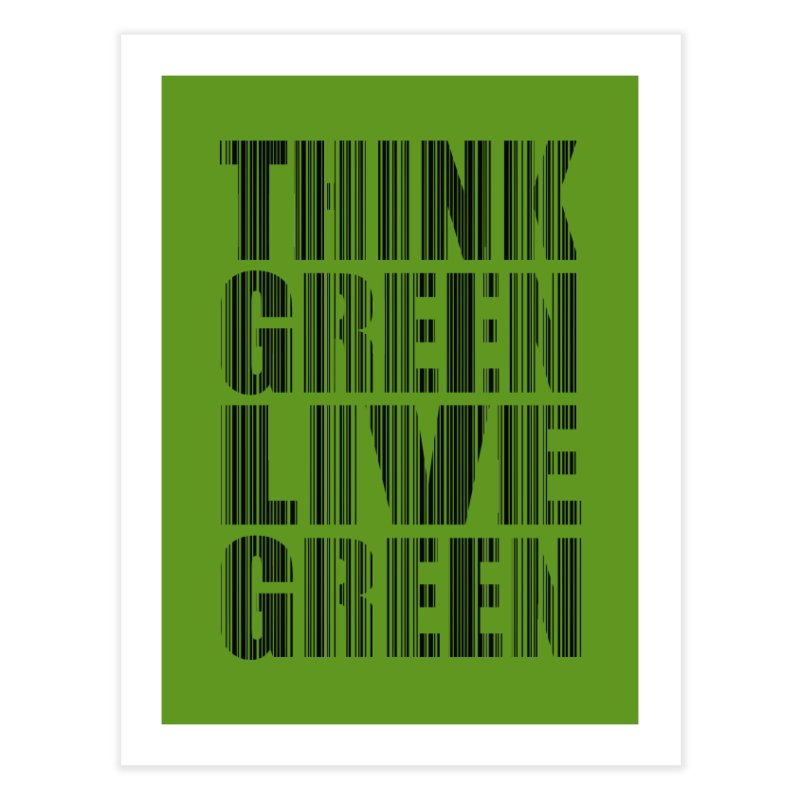 THINK GREEN LIVE GREEN Home Fine Art Print by YANMOS