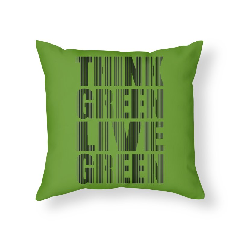 THINK GREEN LIVE GREEN Home Throw Pillow by YANMOS