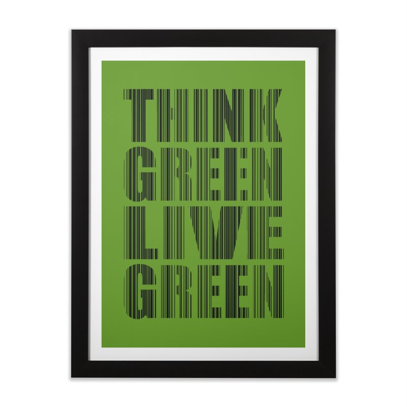 THINK GREEN LIVE GREEN Home Framed Fine Art Print by YANMOS