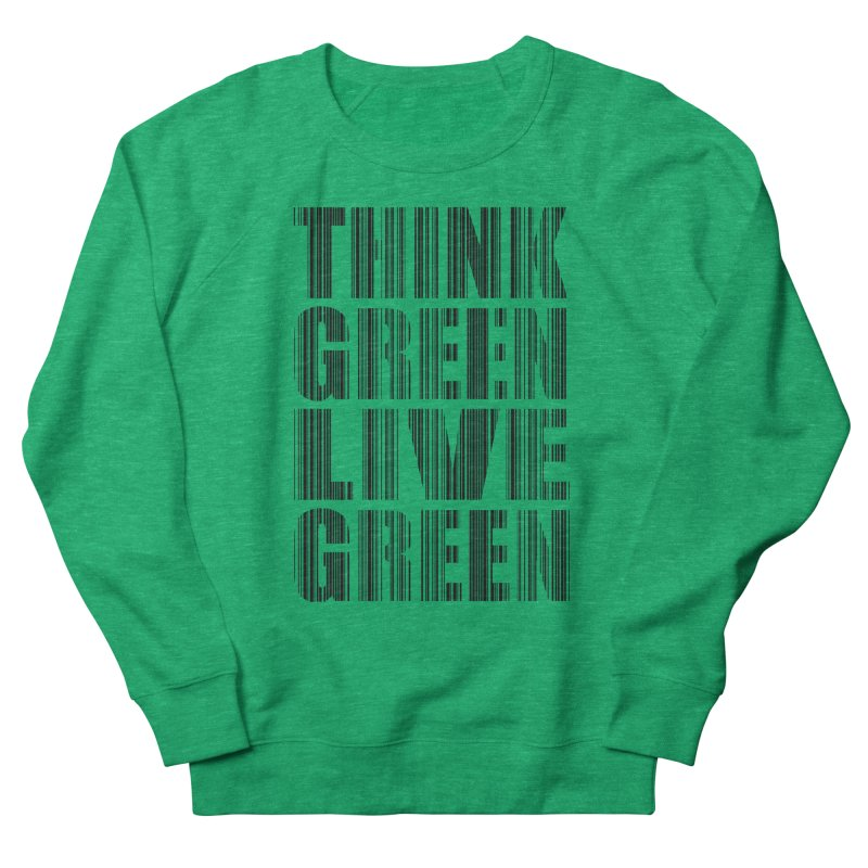 THINK GREEN LIVE GREEN Women's French Terry Sweatshirt by YANMOS
