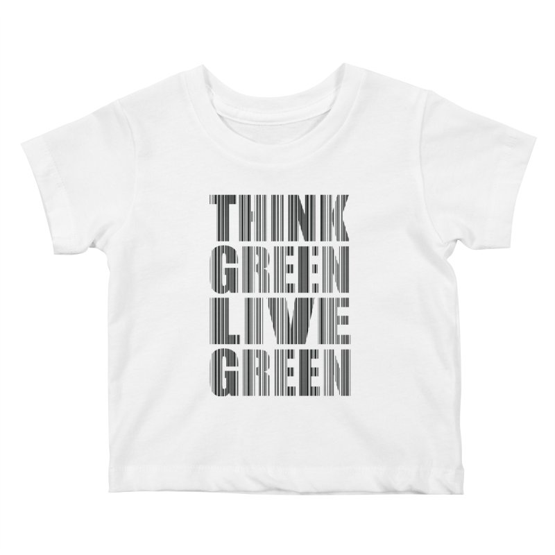 THINK GREEN LIVE GREEN Kids Baby T-Shirt by YANMOS