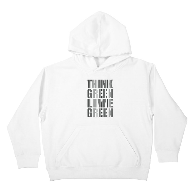 THINK GREEN LIVE GREEN Kids Pullover Hoody by YANMOS