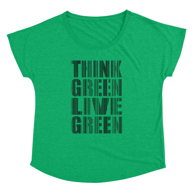THINK GREEN LIVE GREEN Women's Dolman Scoop Neck by YANMOS