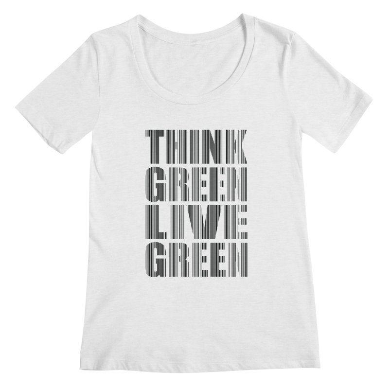 THINK GREEN LIVE GREEN Women's Regular Scoop Neck by YANMOS