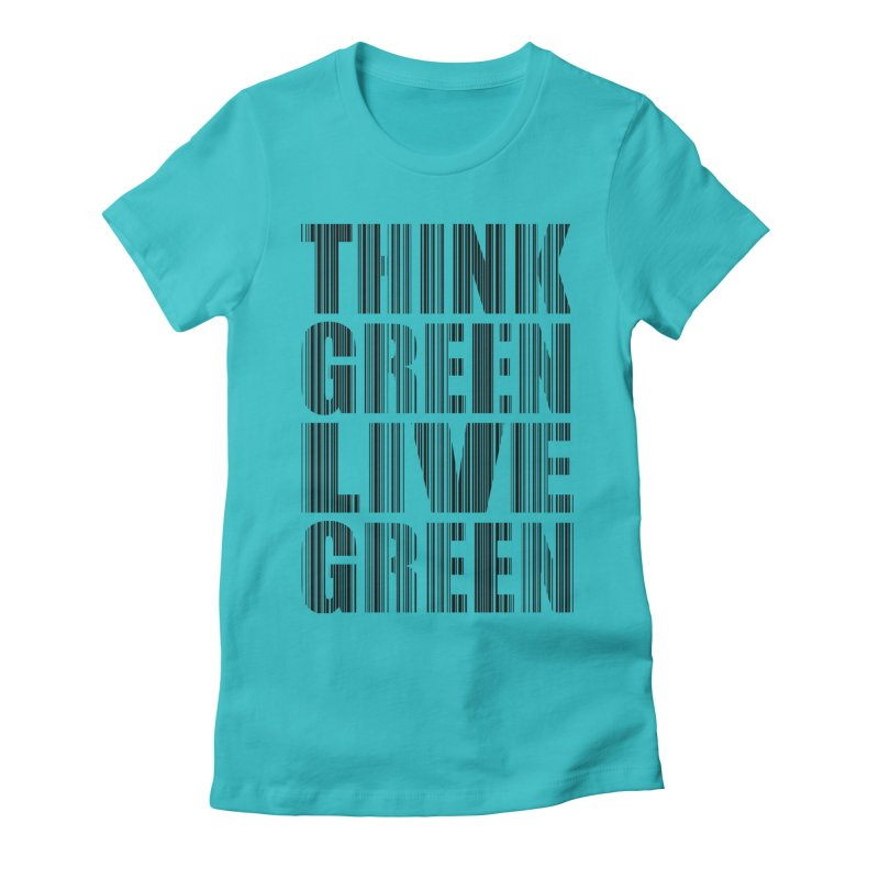 THINK GREEN LIVE GREEN Women's Fitted T-Shirt by YANMOS