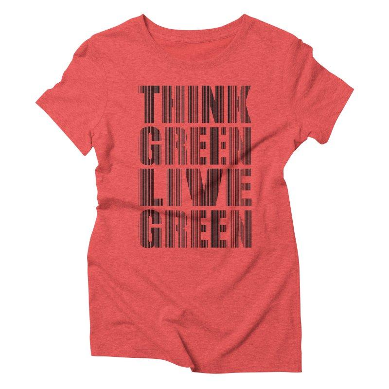 THINK GREEN LIVE GREEN Women's Triblend T-Shirt by YANMOS