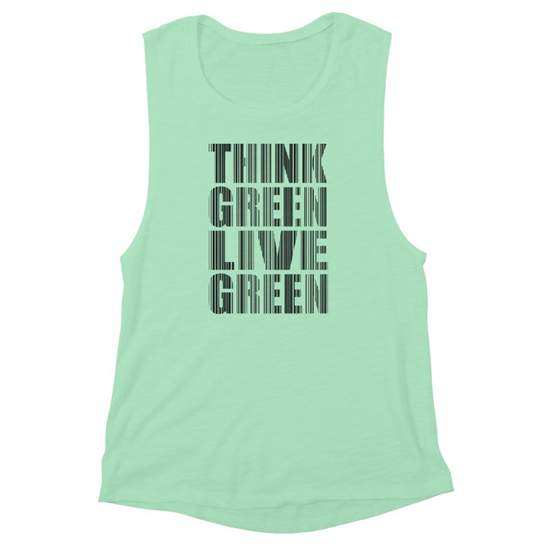 THINK GREEN LIVE GREEN Women's Muscle Tank by YANMOS
