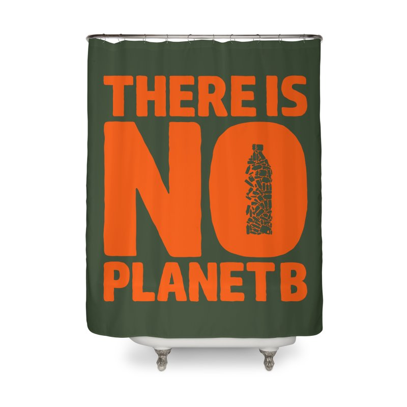 No Planet B Home Shower Curtain by YANMOS