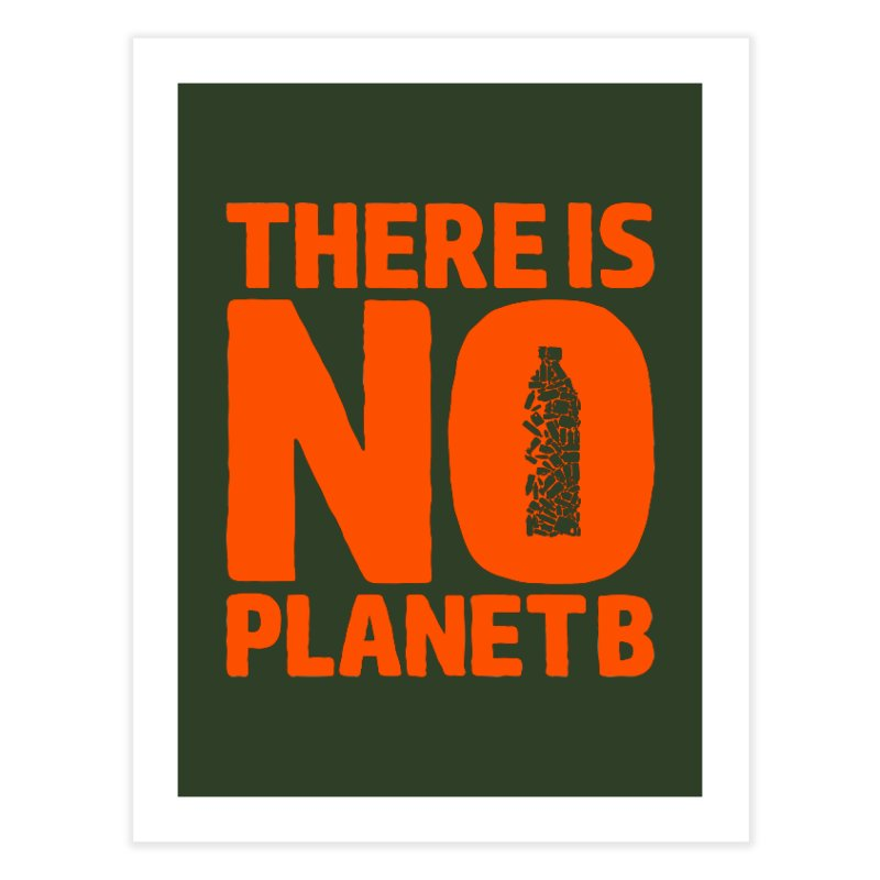 No Planet B Home Fine Art Print by YANMOS