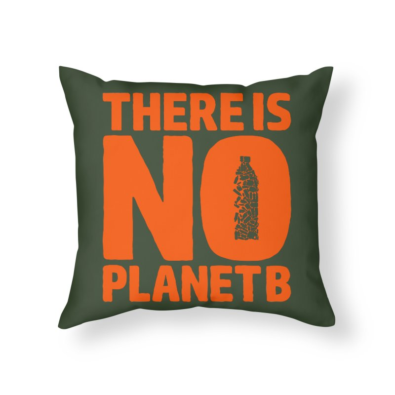 No Planet B Home Throw Pillow by YANMOS