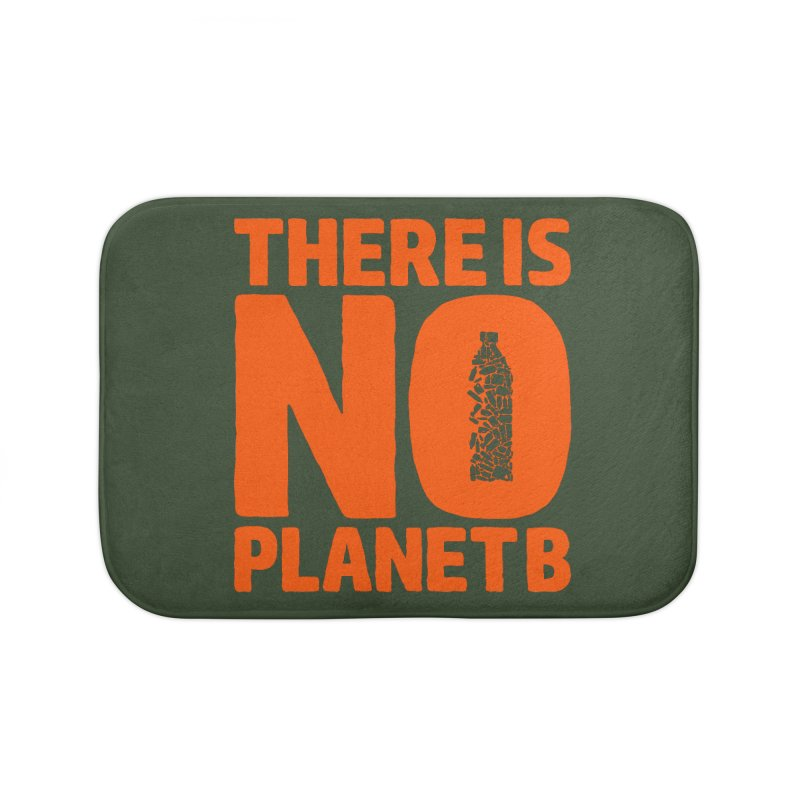 No Planet B Home Bath Mat by YANMOS