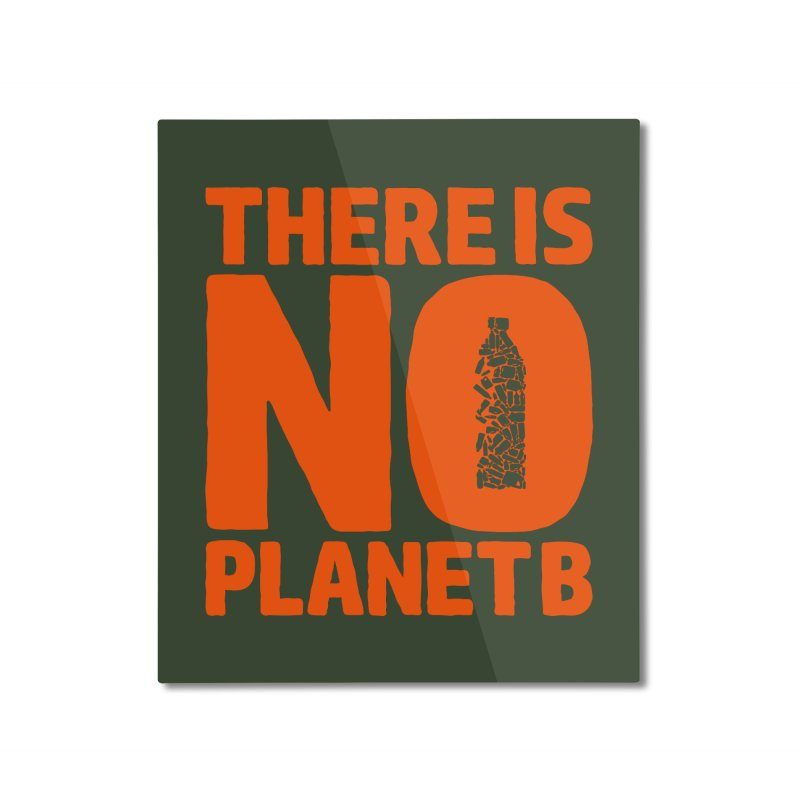 No Planet B Home Mounted Aluminum Print by YANMOS