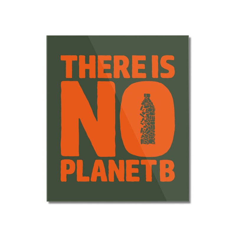 No Planet B Home Mounted Acrylic Print by YANMOS