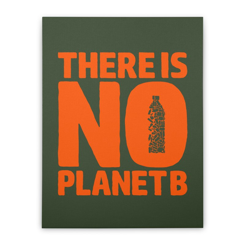 No Planet B Home Stretched Canvas by YANMOS