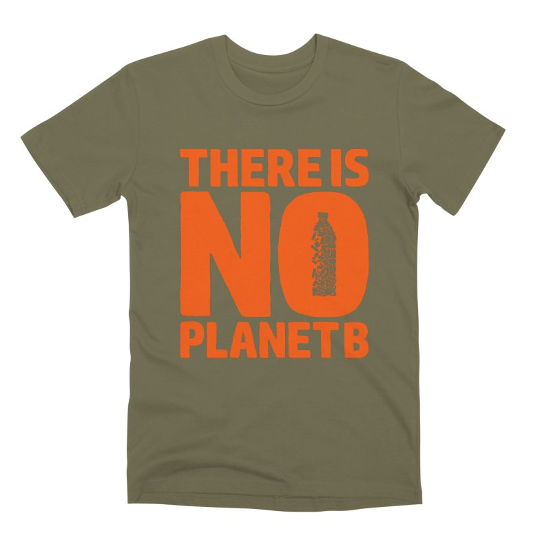 No Planet B in Men's Premium T-Shirt Olive by YANMOS