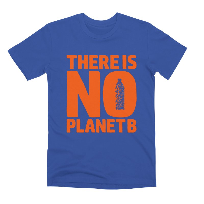 No Planet B Men's Premium T-Shirt by YANMOS