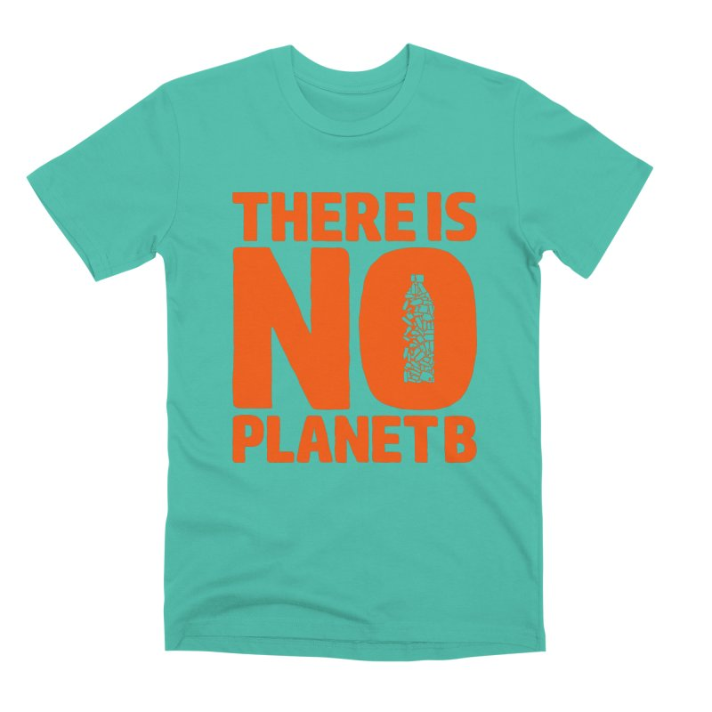 No Planet B Men's Premium T-Shirt by YANMOS