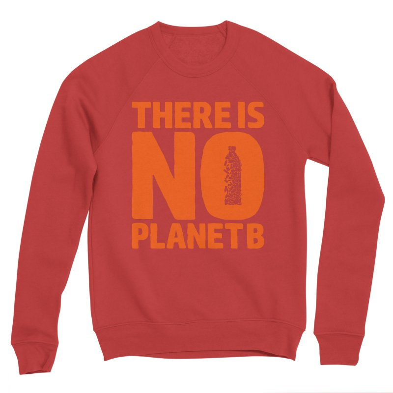 No Planet B Women's Sponge Fleece Sweatshirt by YANMOS