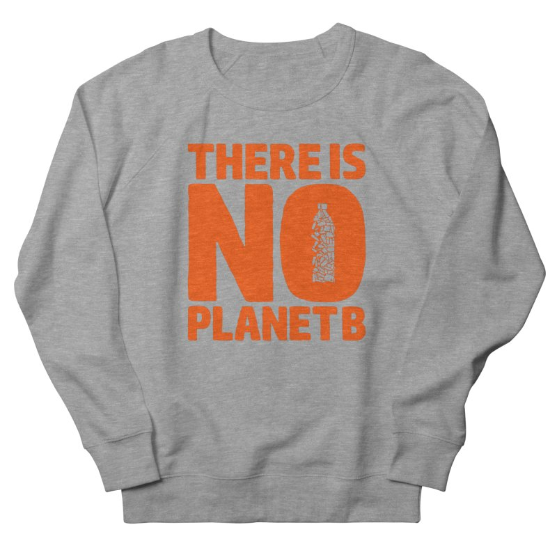 No Planet B Women's French Terry Sweatshirt by YANMOS