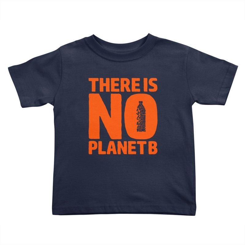 No Planet B Kids Toddler T-Shirt by YANMOS