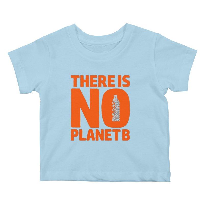 No Planet B Kids Baby T-Shirt by YANMOS