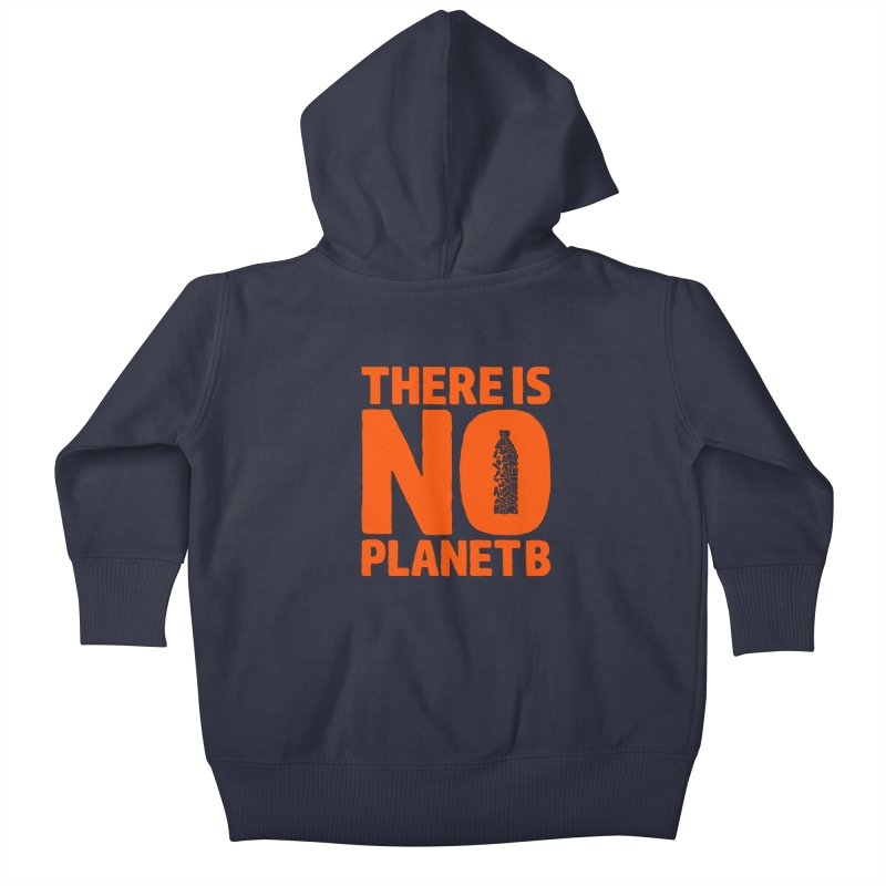 No Planet B Kids Baby Zip-Up Hoody by YANMOS