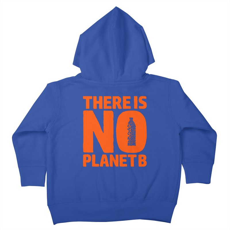 No Planet B Kids Toddler Zip-Up Hoody by YANMOS