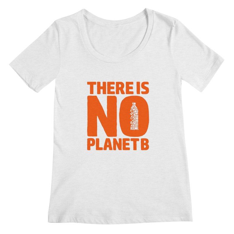 No Planet B Women's Regular Scoop Neck by YANMOS