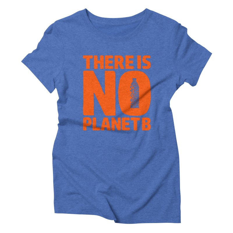 No Planet B Women's Triblend T-Shirt by YANMOS