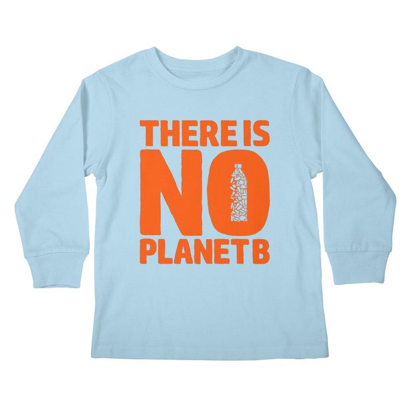 No Planet B Kids Longsleeve T-Shirt by YANMOS