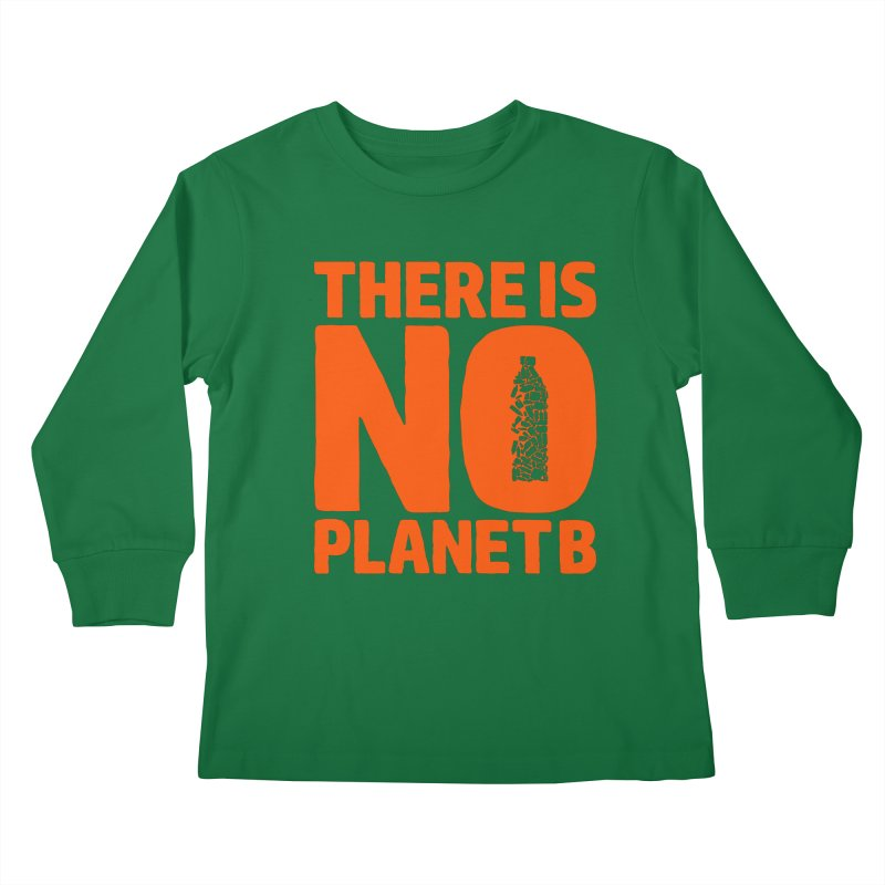 No Planet B Kids Longsleeve T-Shirt by YANMOS